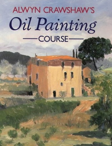 Alwyn Crawshaw's Oil Painting Course By Alwyn Crawshaw