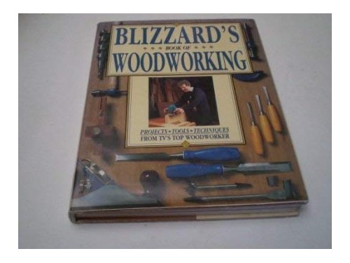 Blizzard's Book of Woodworking: Projects, Techniques, Tools by Richard E. Blizzard