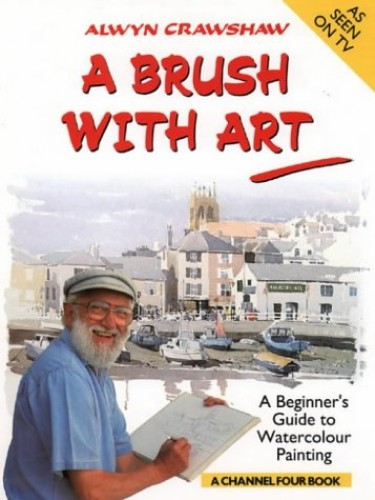 A Brush with Art: Beginner's Guide to Watercolour Painting by Alwyn Crawshaw