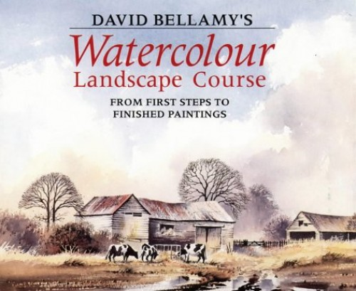 Watercolour Landscape Course: From First Steps to Finished Paintings By David Bellamy, OBE