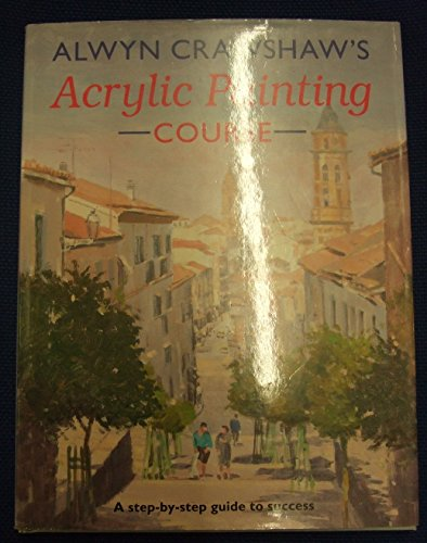 Alwyn Crawshaw's Acrylic Painting Course by Alwyn Crawshaw