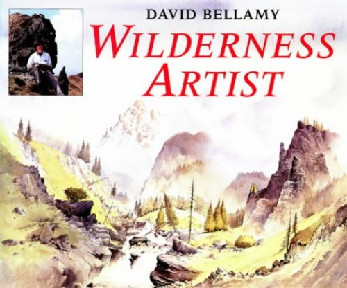 Wilderness Artist By David Bellamy, OBE