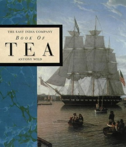 The East India Company – Book of Tea By Antony Wild