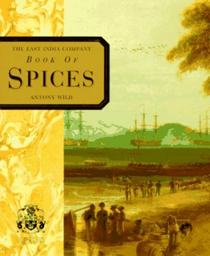 The East India Company Book of Spices By Antony Wild