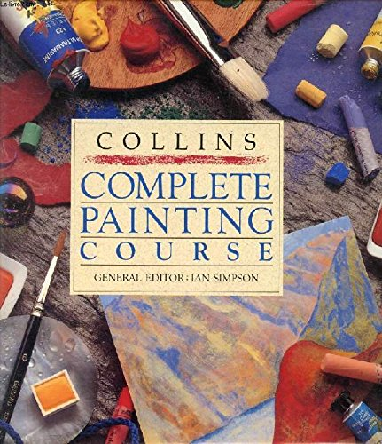 Collins Complete Painting Course By Edited by Ian Simpson