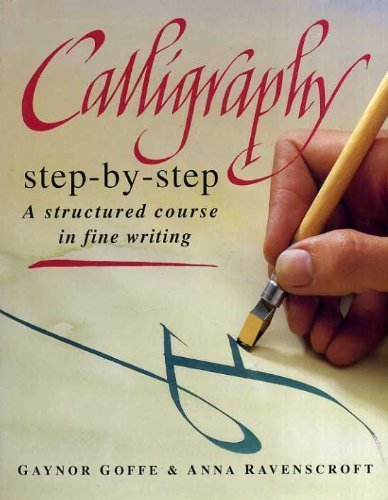 Calligraphy Step-by-step By Gaynor Goffe