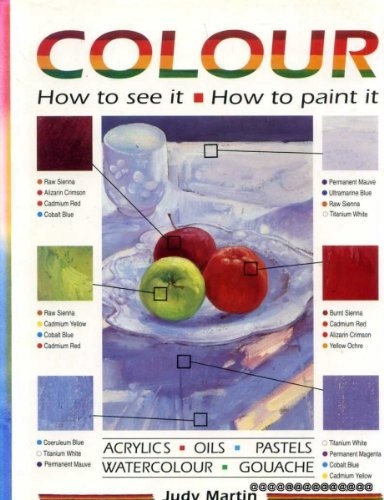 Colour: How to See it - How to Paint it By Judy Martin