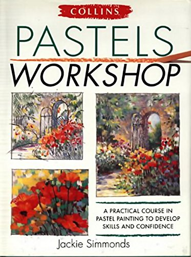 Collins Pastels Workshop: A Practical Course in Pastel Painting to Develop Skills and Confidence By Jackie Simmonds