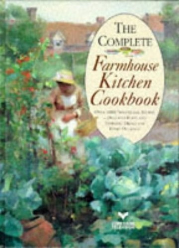 The Complete Farmhouse Kitchen Cookbook By Edited by Mary Watts
