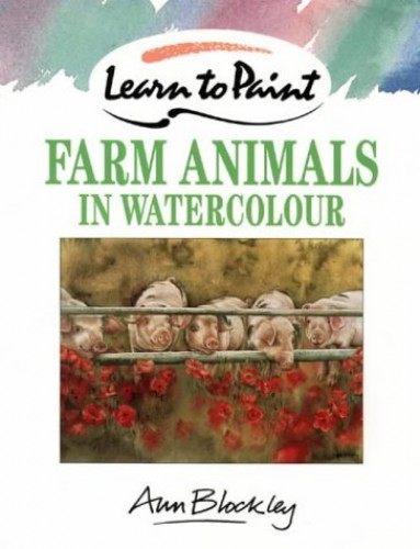 Learn to Paint Farm Animals in Watercolour By Ann Blockley