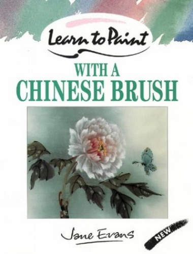 Learn to Paint with a Chinese Brush By Jane Evans