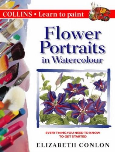 Flower Portraits in Watercolour By Elizabeth Conlon