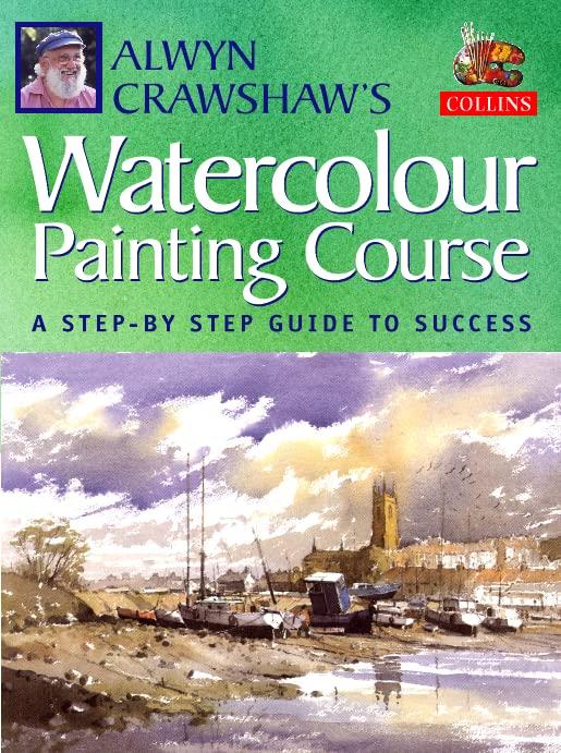 Alwyn Crawshaw's Watercolour Painting Course By Alwyn Crawshaw