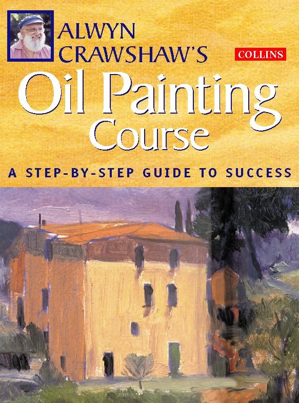 Alwyn Crawshaw's Oil Painting Course by Alwyn Crawshaw