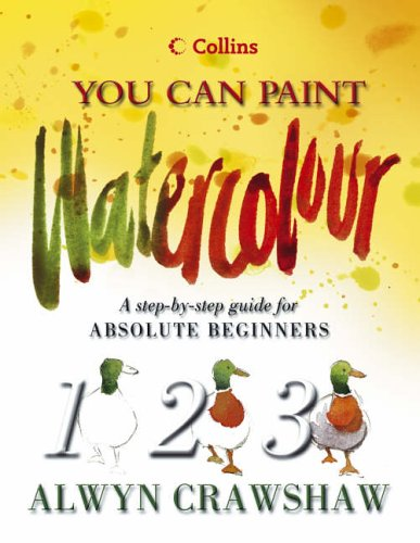 Watercolour: A step-by-step guide for absolute beginners (Collins You Can Paint) By Alwyn Crawshaw