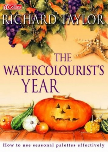 The Watercolourist's Year By Richard S. Taylor