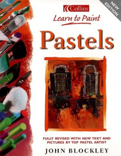 Pastels (Collins Learn to Paint) By John Blockley