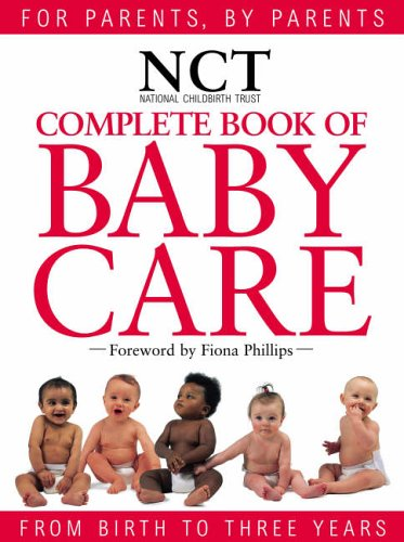 Complete Book of Babycare: Written and produced by the experts at the National Childbirth Trust (NCT) (National Childbirth Trust Guides) by Edited by Daphne Metland