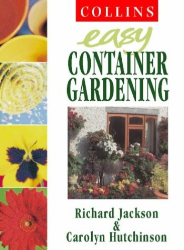 Collins Easy Container Gardening By Richard Jackson