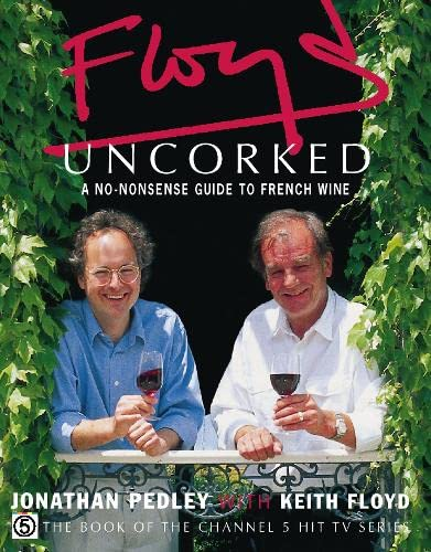 Floyd Uncorked: A No-Nonsense Guide to French Wine By Jonathan Pedley