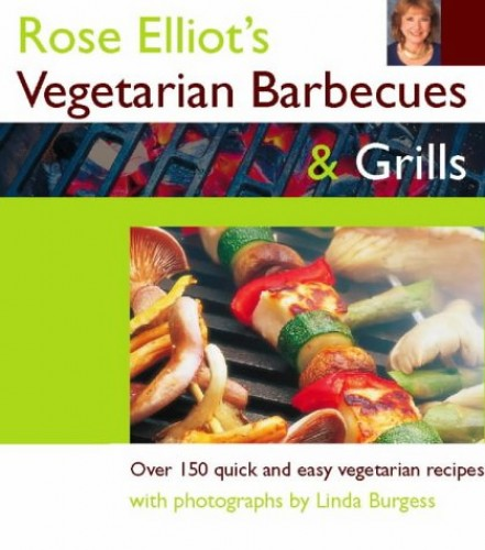 Rose Elliot's Vegetarian Barbecues and Grills By Rose Elliot