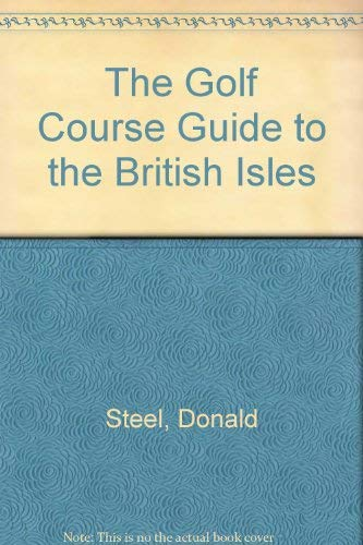 The Golf Course Guide to the British Isles By Donald Steel