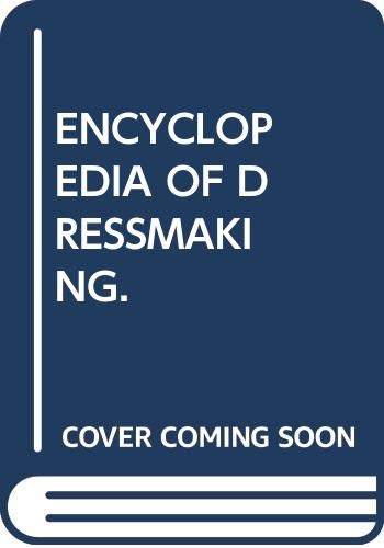 ENCYCLOPEDIA OF DRESSMAKING. By No Author.