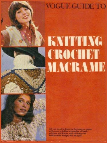 """""""Vogue"""" Guide to Knitting, Crochet and Macrame"""