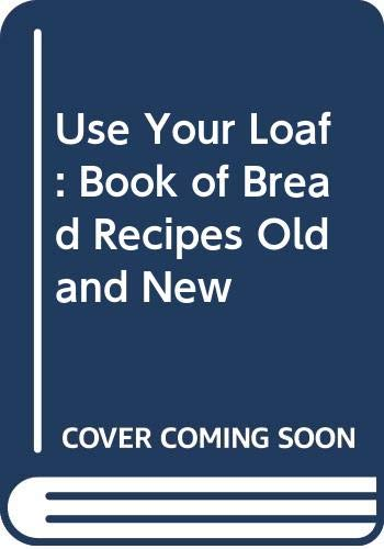 Use Your Loaf: Book of Bread Recipes Old and New Edited by Ursel Norman