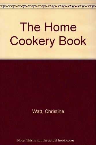 The Home Cookery Book By Christine Watt