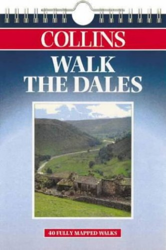 Walk the Dales (Walking Guide) Fully Mapped Guide to 40 Scenic Walks By Brian Spencer