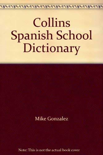 Collins Spanish School Dictionary By Mike Gonzalez