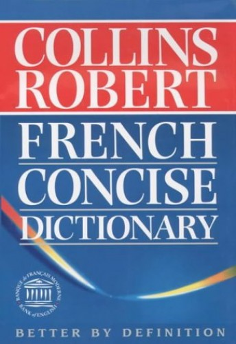 Collins-Robert French Concise Dictionary By Lexicographical Adviser to Oxford University Press and President B T S Atkins (Euralex)
