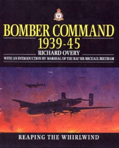 Bomber Command, 1939-45: Reaping the Whirlwind by R. J. Overy