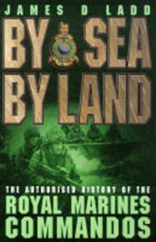 By Sea, By Land: The Authorised History of the Royal Marines By James Ladd