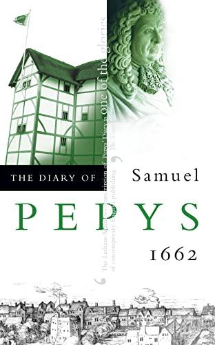The Diary of Samuel Pepys: Volume III - 1662: 1662 v. 3 By Samuel Pepys