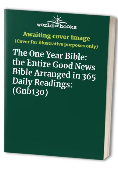 The One Year Bible: the Entire Good News Bible Arranged in 365 Daily Readings