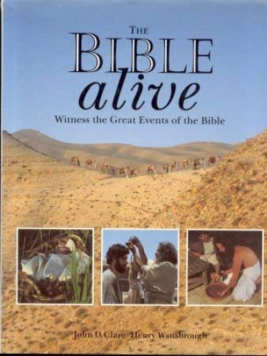 The Bible Alive: A Photographic Witness of the Great Events of the Bible by John D. Clare