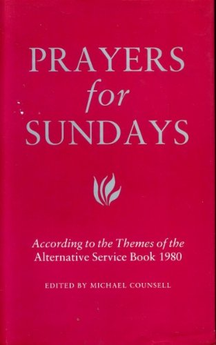Prayers for Sundays: According to the Themes of the Alternative Service Book 1980 Edited by Michael Counsell