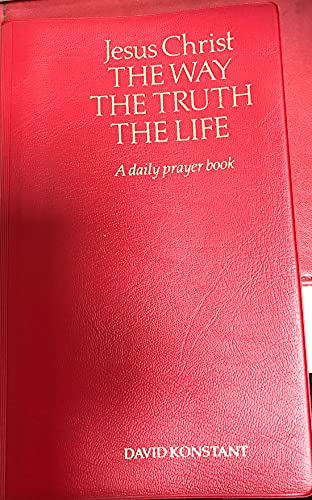 Jesus Christ: The Way, the Truth, the Life - A Daily Prayer Book