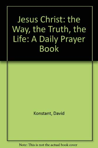 Jesus Christ: the Way, the Truth, the Life By Bishop David Konstant