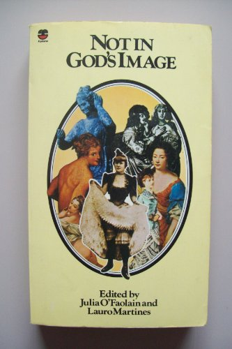Not in God's Image: Women in History from the Greeks to the Victorians