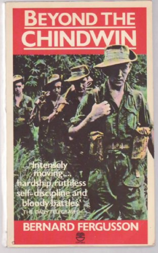 Beyond the Chindwin: being an account of the adventures of Number Five column of the Wingate Expedition into Burma, 1943 By Bernard Fergusson