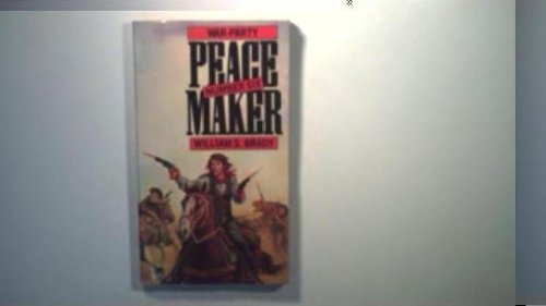 War-party (Peacemaker) By William S. Brady