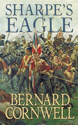 Sharpe's Eagle: The Talavera Campaign, July 1809 By Bernard Cornwell