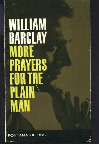 More Prayers for the Plain Man By William Barclay