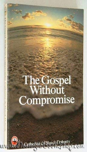 Gospel without Compromise By Catherine De Hueck Doherty