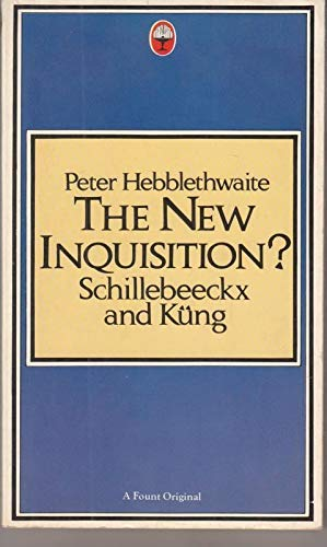New Inquisition?: Schillebeeckx and Kung By Peter Hebblethwaite
