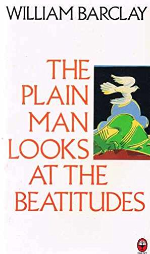The Plain Man Looks at the Beatitudes By William Barclay