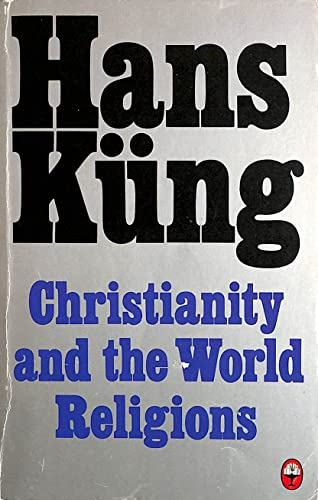 Christianity and the World Religions By Hans Kung